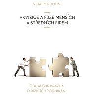 Akvizice a fúze menších a středních firem - Vladimír John