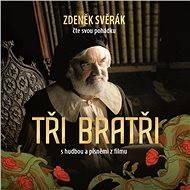 Tři bratři – audiokniha s hudbou a písněmi z filmu - Zdeněk Svěrák