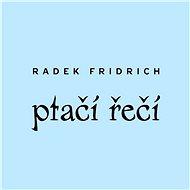 Ptačí řečí - Radek Fridrich
