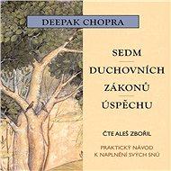 Sedm duchovních zákonů úspěchu - Deepak Chopra