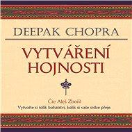 Vytváření hojnosti - Deepak Chopra