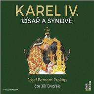 Karel IV. - Císař a synové - Josef Bernard Prokop