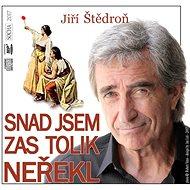 Snad jsem zas tolik neřekl - Jiří Štědroň