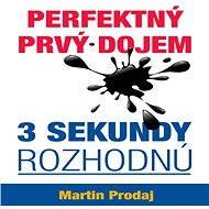 Perfektný prvý dojem - 3 sekundy rozhodnú - Martin Prodaj