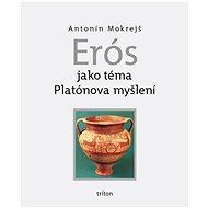 Erós jako téma Platónova myšlení - Antonín Mokrejš