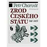 Zrod českého státu 568-1055 - Petr Charvát