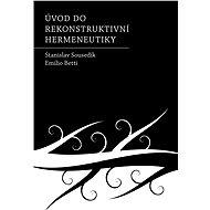 Úvod do rekonstruktivní hermeneutiky - Stanislav Sousedík
