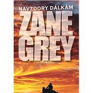 Navzdory dálkám - Zane Grey