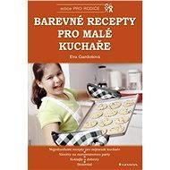 Barevné recepty pro malé kuchaře - Eva Gardošová