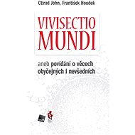 Vivisectio mundi - Ctirad John, František Houdek