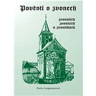 Pověsti o zvonech, zvonařích, zvonicích a zvoničkách - Pavla Jungmannová