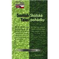 Skotské pohádky / Scottish Tales - Elizabeth Grierson, John Francis Campbell, Joseph Jacobs, Alasdair MacLean