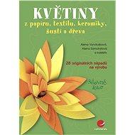 Květiny - Alena Vondrušková, Alena Samohýlová, kolektiv a