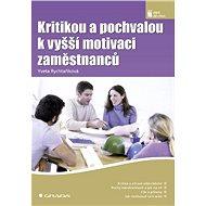 Kritikou a pochvalou k vyšší motivaci zaměstnanců - Yveta Rychtaříková