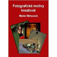Fotografické motivy kreativně - Marie Němcová