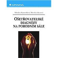 Ošetřovatelské diagnózy na porodním sále - Miloslava Kameníková, Miroslava Kyasová