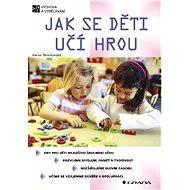 Jak se děti učí hrou - Alena Nelešovská