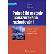 Pokročilé metody manažerského rozhodování - Zdeněk Sojka, Karel Rais, Petr Dostál