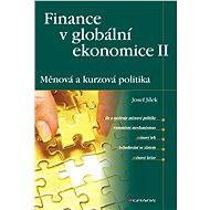 Finance v globální ekonomice II: Měnová a kurzová politika - Josef Jílek