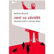 Není co závidět - Barbara Demick