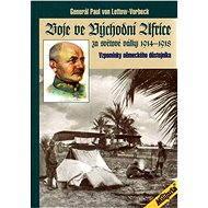 Boje ve východní Africe za světové války 1914 - 1918 - Paul Emil von Lettow Vorbeck