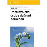 Opatrovnictví osob s duševní poruchou - Lubica Juríčková, Kateřina Ivanová, Jaroslav Filka