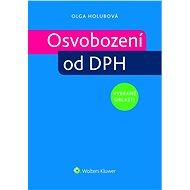 Osvobození od DPH - vybrané oblasti - Elektronická kniha - Olga Holubová