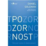 Pozornost - bestselleru Emoční inteligence, nový pohled na opomíjeného a skrytého hybatele našeho životního úspěchu – pozornost. - autor Daniel Goleman