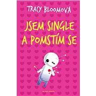 Jsem single a pomstím se - Tracy Bloomová