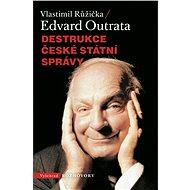 Destrukce české státní správy - Edvard Outrata, Vlastimil Růžička