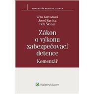 Zákon o výkonu zabezpečovací detence (č. 129/2008 Sb.) - Komentář - Věra Kalvodová, Josef Kuchta, Petr Škvain