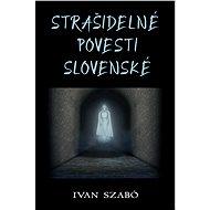 Strašidelné povesti slovenské - Ivan Szabó
