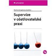 Supervize v ošetřovatelské praxi - Martina Venglářová, kolektiv a