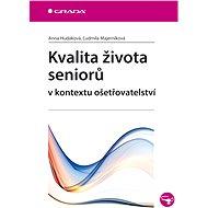 Kvalita života seniorů v kontextu ošetřovatelství - Anna Hudáková, Ľudmila Majerníková