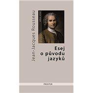 Esej o původu jazyků - Jean Jacques Rousseau