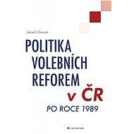 Politika volebních reforem v ČR po roce 1989 - Jakub Charvát