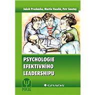 Psychologie efektivního leadershipu - Jakub Procházka, Martin Vaculík, Petr Smutný