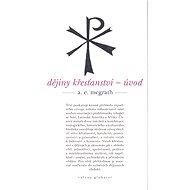 Dějiny křesťanství - Alistair E. McGrath