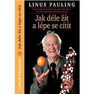 Jak déle žít a lépe se cítit - Linus Pauling