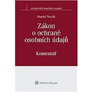 Zákon o ochraně osobních údajů a předpisy související: Komentář - Daniel Novák