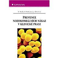 Prevence nozokomiálních nákaz v klinické praxi - R. Maďar, R. Podstatová, J. Řehořová