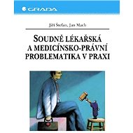 Soudně lékařská a medicínsko-právní problematika v praxi - Jiří Štefan, Jan Mach