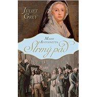 Marie Antoinetta: Strmý pád - Juliet Grey
