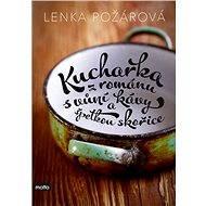 Kuchařka z románu s vůní kávy a špetkou skořice - Lenka Požárová