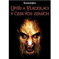 Upíři a vlkodlaci v českých zemích - Vladimír Liška