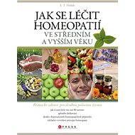 Jak se léčit homeopatií ve středním a vyšším věku - J. T. Holub