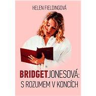 Bridget Jonesová: S rozumem v koncích - Helen Fieldingová