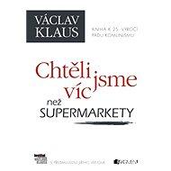 Václav Klaus – Chtěli jsme víc než supermarkety - Václav Klaus, Jiří Weigl