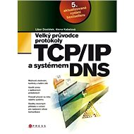 Velký průvodce protokoly TCP/IP a systémem DNS - Alena Kabelová, Libor Dostálek