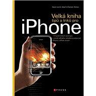 Velká kniha tipů a triků pro iPhone - Adam Stolarz, David Jurick, Damien Stolarz